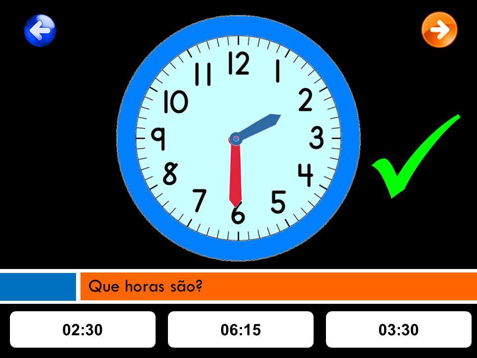 02:3006:1503:30 Que horas são?
