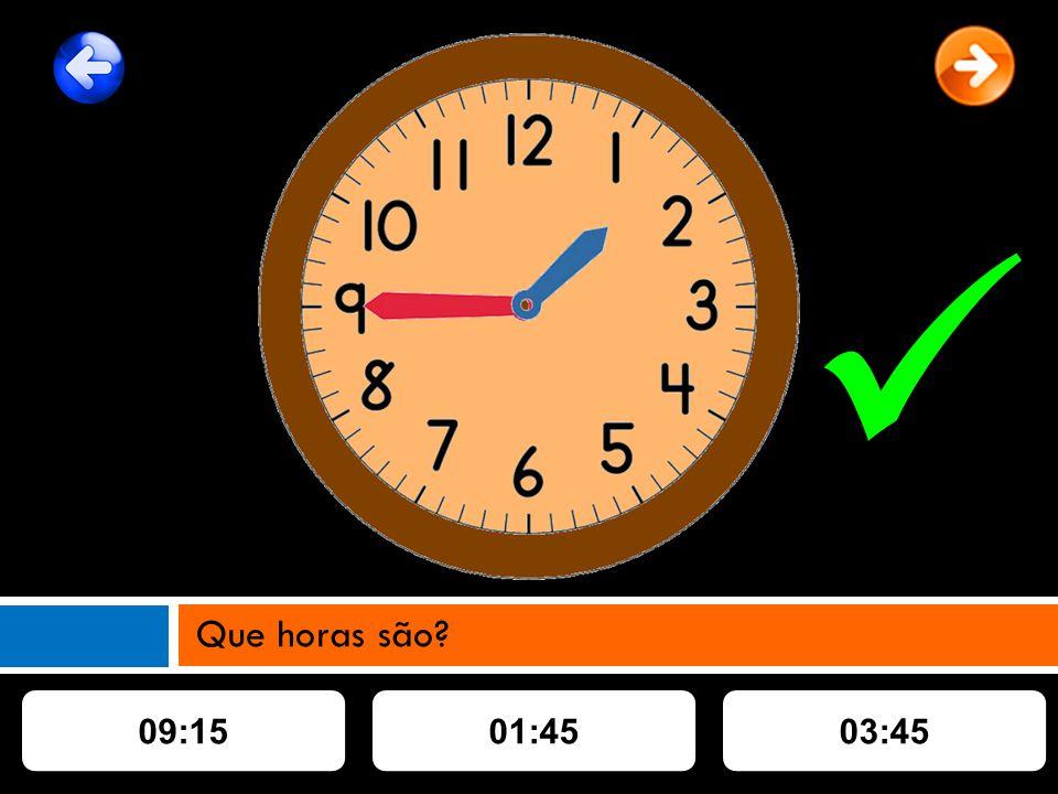 09:1501:4503:45 Que horas são?