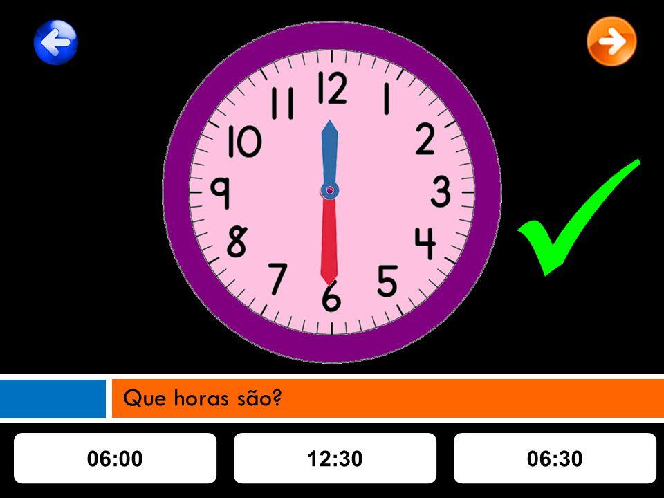 06:0012:3006:30 Que horas são?