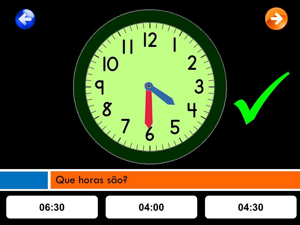 06:3004:3004:00 Que horas são?