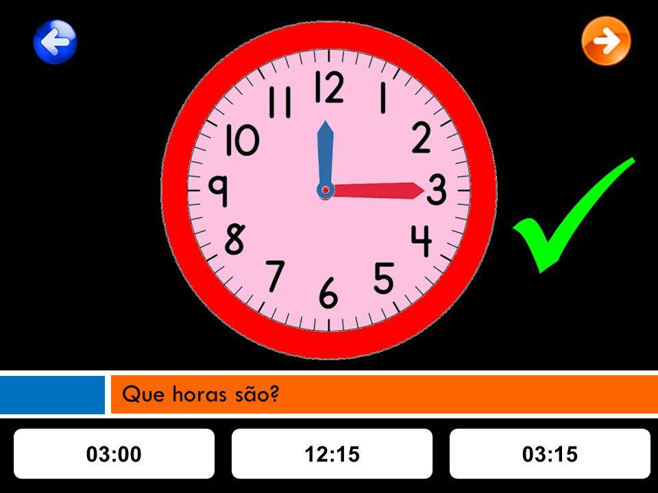 03:0012:1503:15 Que horas são?