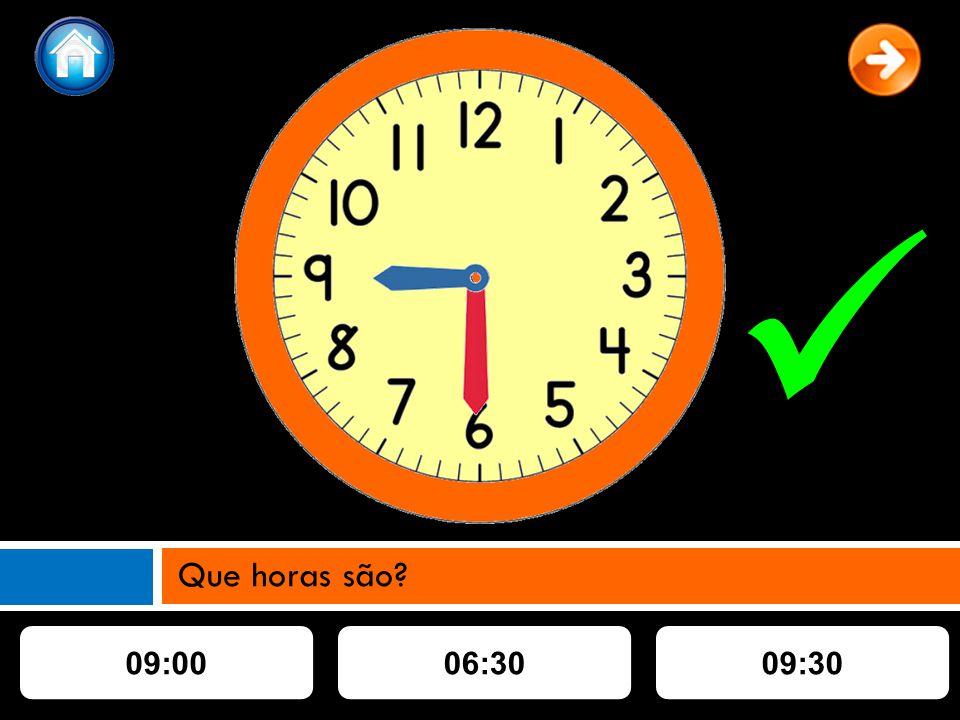 09:0009:3006:30 Que horas são?