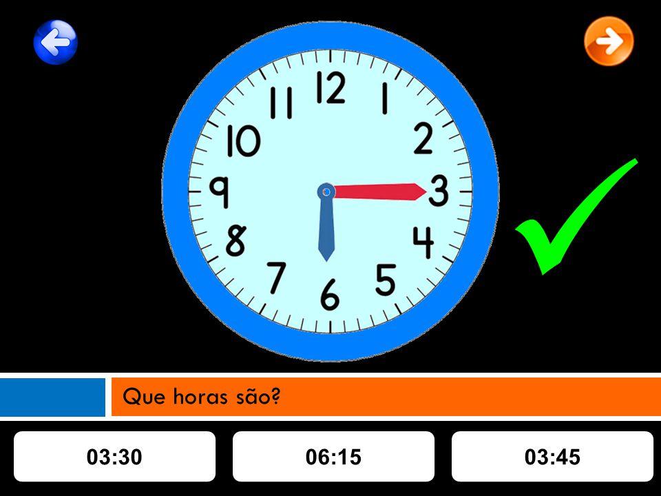 03:3006:1503:45 Que horas são?