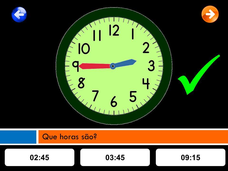 02:4503:4509:15 Que horas são
