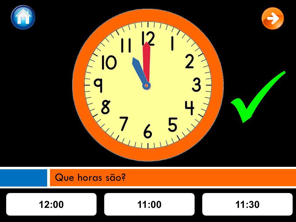 11:0012:0011:30 Que horas são?