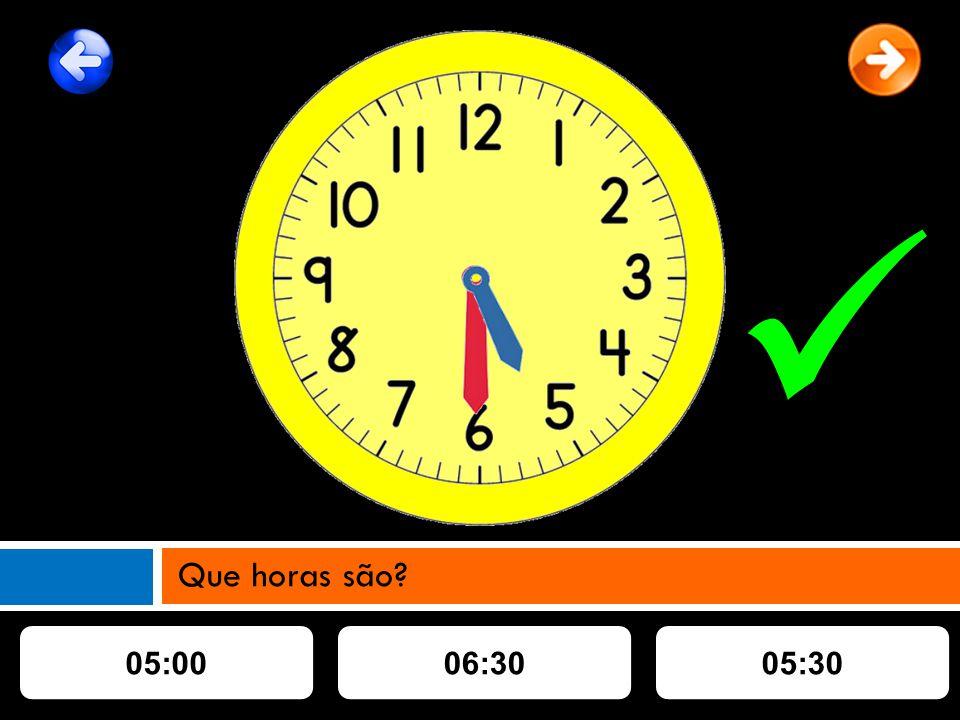 05:0005:3006:30 Que horas são?