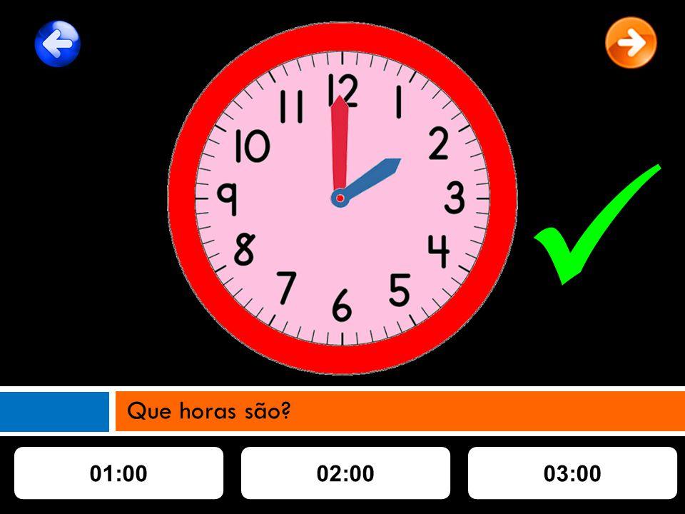 01:0002:0003:00 Que horas são