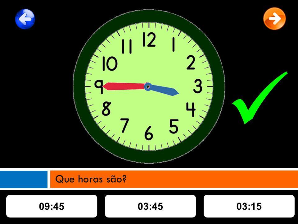 09:4503:4503:15 Que horas são?