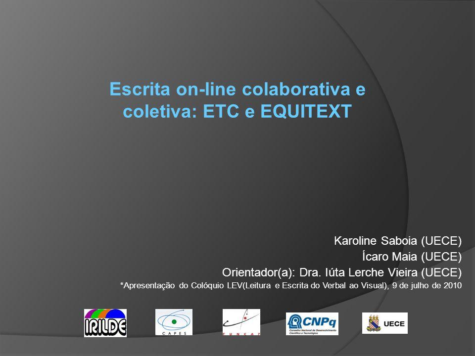 Karoline Saboia (UECE) Ícaro Maia (UECE) Orientador(a): Dra. Iúta Lerche Vieira (UECE) *Apresentação do Colóquio LEV(Leitura e Escrita do Verbal ao Vi