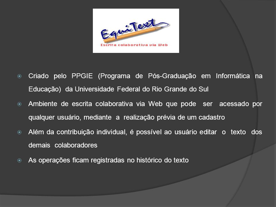 Criado pelo PPGIE (Programa de Pós-Graduação em Informática na Educação) da Universidade Federal do Rio Grande do Sul Ambiente de escrita colaborativa
