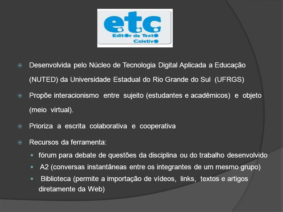 Desenvolvida pelo Núcleo de Tecnologia Digital Aplicada a Educação (NUTED) da Universidade Estadual do Rio Grande do Sul (UFRGS) Propõe interacionismo