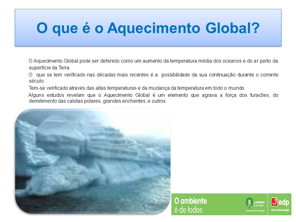 Video sobre o Aquecimento Global http://www.youtube.com/watch?v=fdDZHxmPosw &feature=related