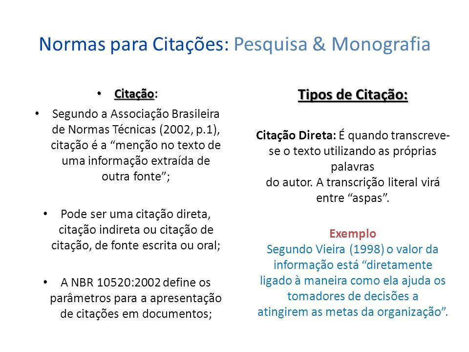 Normas para Citações: Pesquisa & Monografia Tipos de Citação Tipos de Citação : Citação Indireta: É a reprodução de idéias do autor.