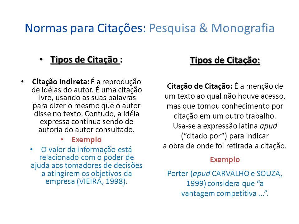 Normas para Citações: Pesquisa & Monografia Citação no Texto Citação no Texto: Até 3 linhas: Aparece normalmente como parte do texto.