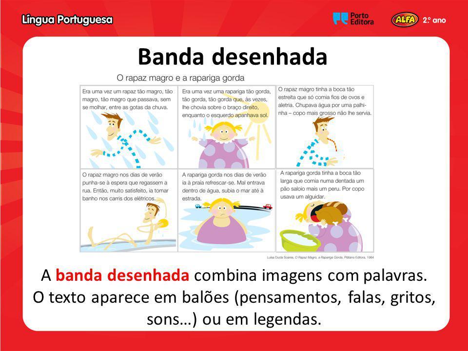 Banda desenhada A banda desenhada combina imagens com palavras. O texto aparece em balões (pensamentos, falas, gritos, sons…) ou em legendas.