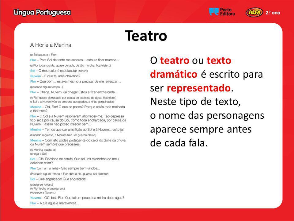 Teatro O teatro ou texto dramático é escrito para ser representado. Neste tipo de texto, o nome das personagens aparece sempre antes de cada fala.