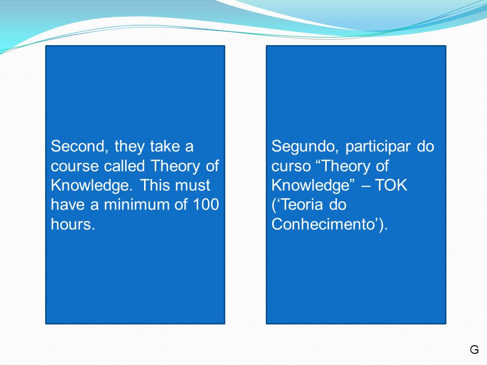 Second, they take a course called Theory of Knowledge.