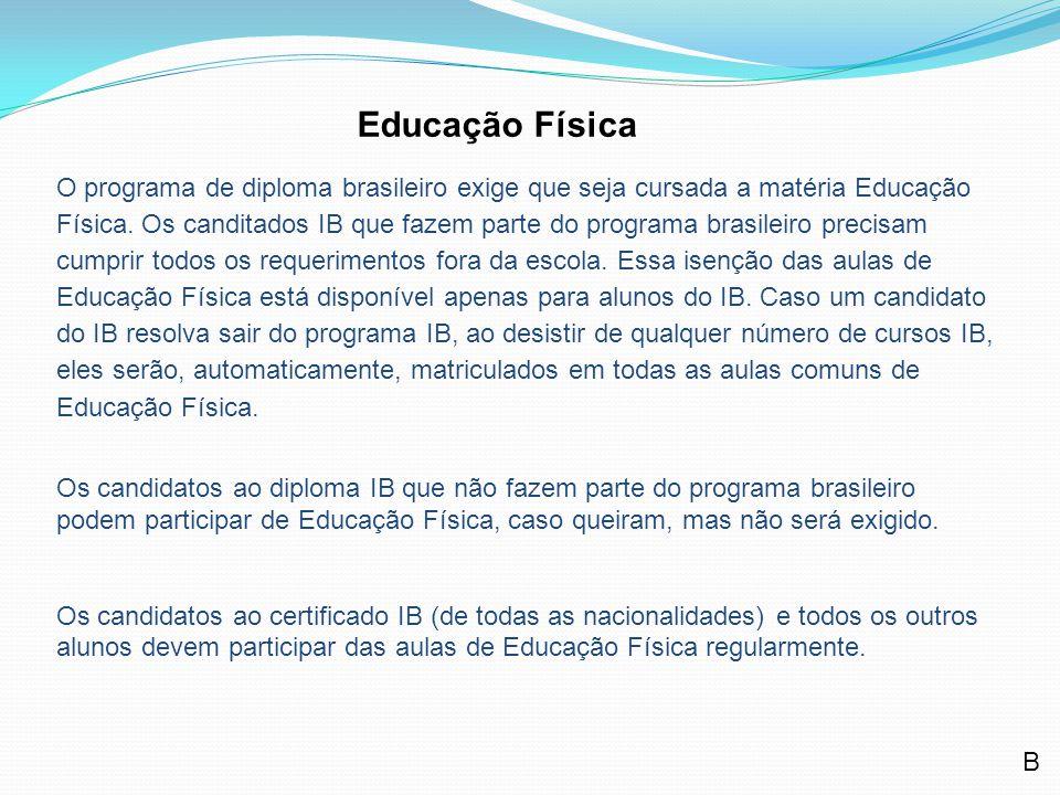 O programa de diploma brasileiro exige que seja cursada a matéria Educação Física. Os canditados IB que fazem parte do programa brasileiro precisam cu