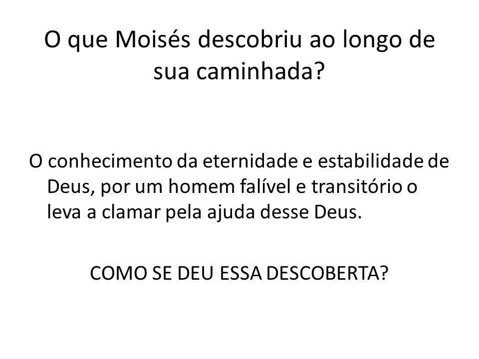 O que Moisés descobriu ao longo de sua caminhada.