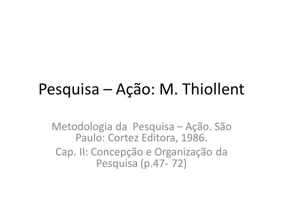 Pesquisa – Ação: M.Thiollent Metodologia da Pesquisa – Ação.