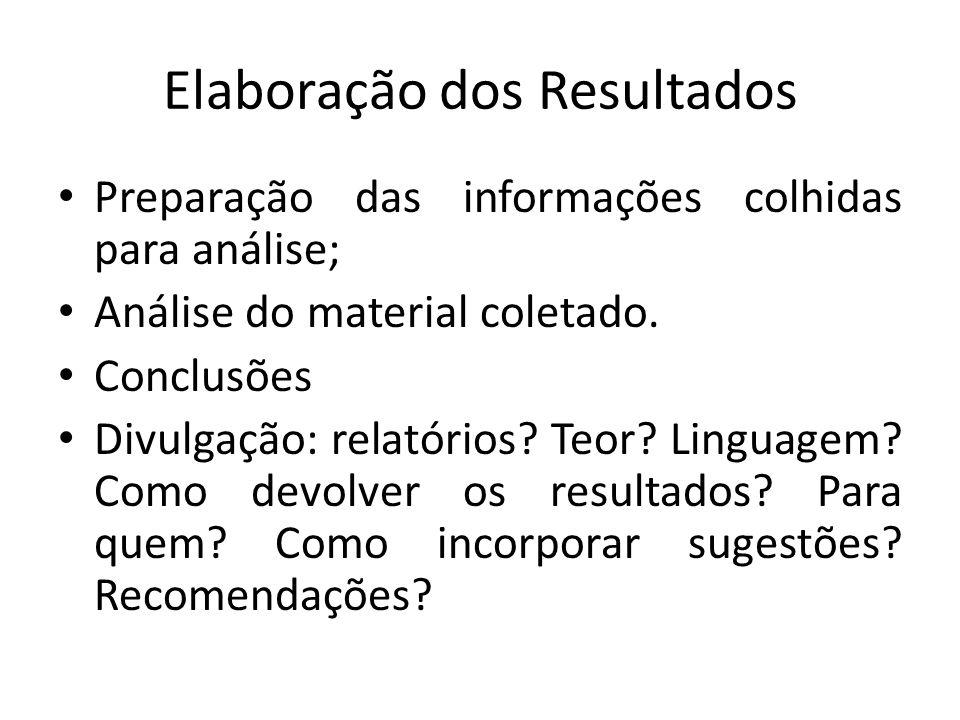 Elaboração dos Resultados Preparação das informações colhidas para análise; Análise do material coletado.