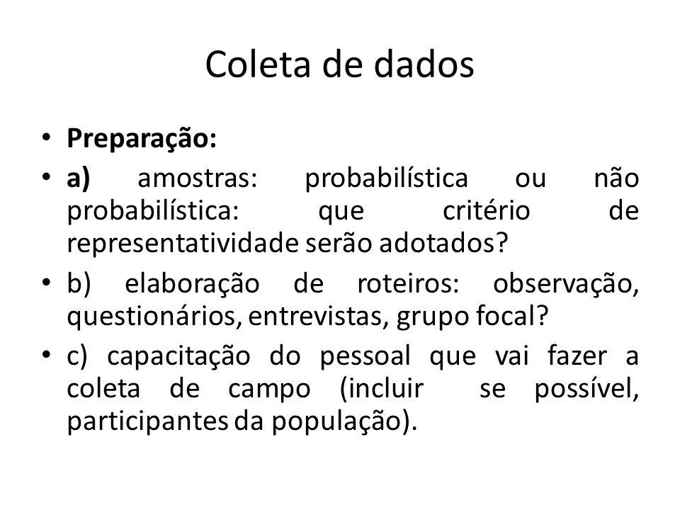 Coleta de dados Preparação: a) amostras: probabilística ou não probabilística: que critério de representatividade serão adotados.