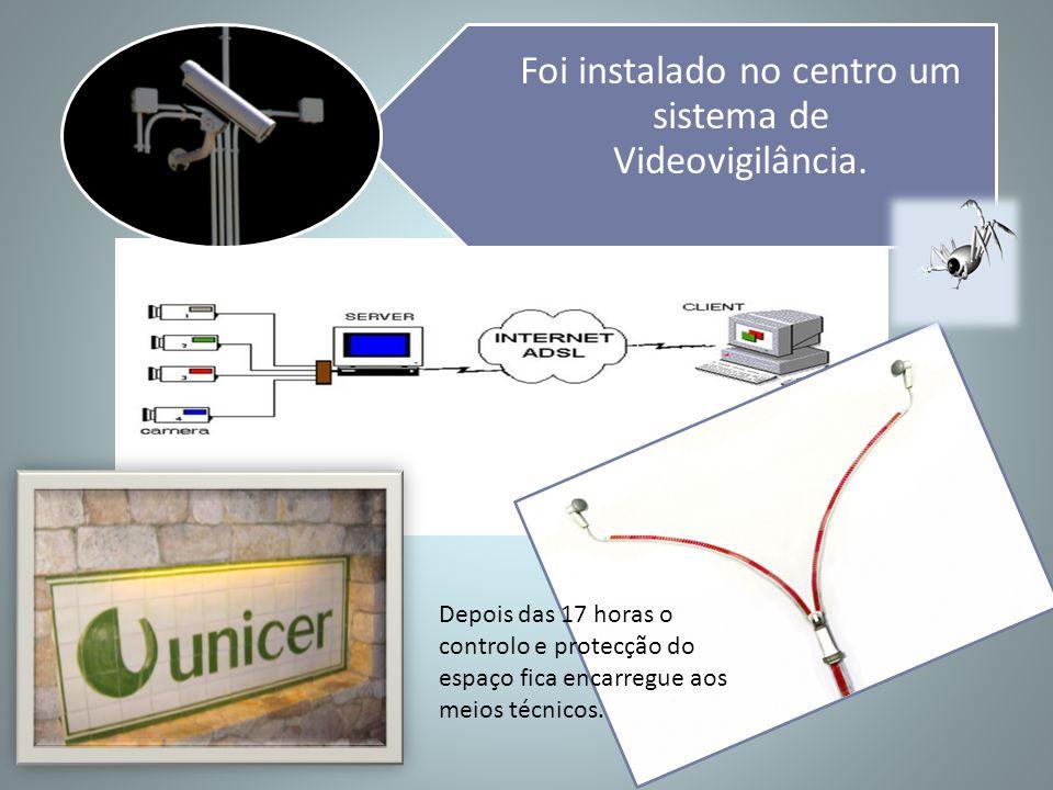 Foi instalado no centro um sistema de Videovigilância.
