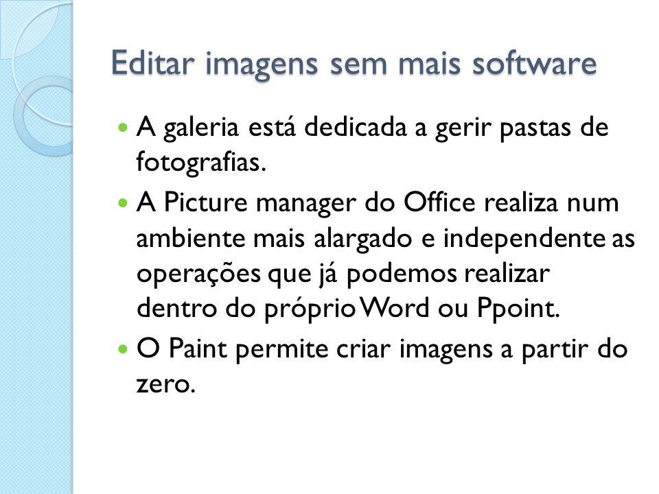 Editar imagens sem mais software Todos estes softwares permitem editar imagens de forma muito básica.