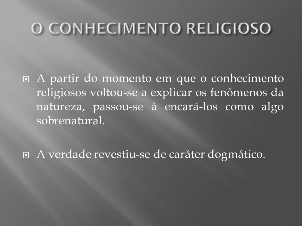 A partir do momento em que o conhecimento religiosos voltou-se a explicar os fenômenos da natureza, passou-se à encará-los como algo sobrenatural. A v