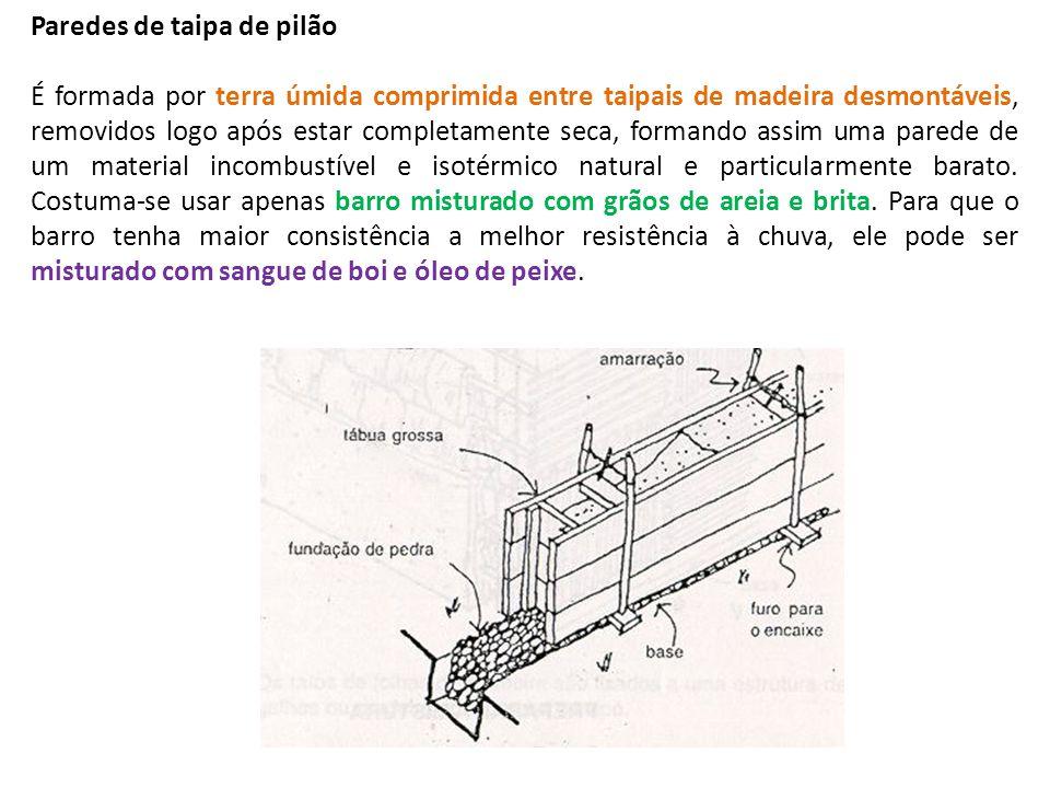 Paredes de taipa de pilão É formada por terra úmida comprimida entre taipais de madeira desmontáveis, removidos logo após estar completamente seca, fo