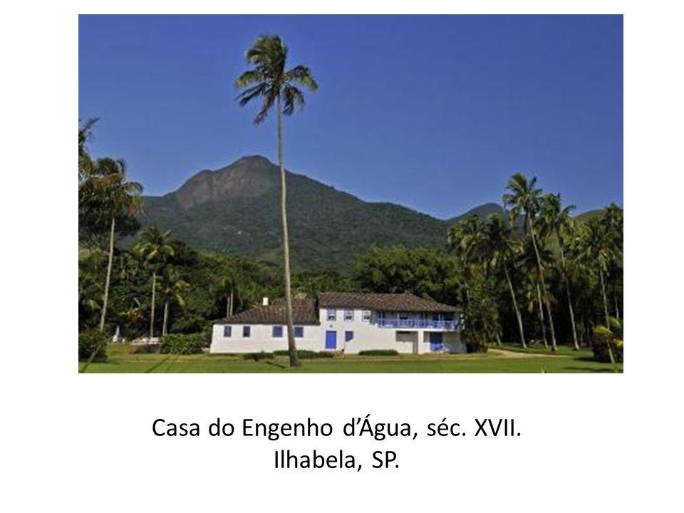 Casa do Engenho dÁgua, séc. XVII. Ilhabela, SP.