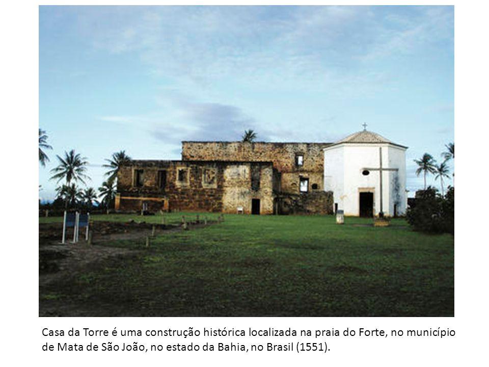 Casa da Torre é uma construção histórica localizada na praia do Forte, no município de Mata de São João, no estado da Bahia, no Brasil (1551).