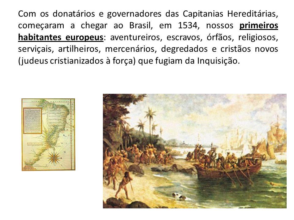 Com os donatários e governadores das Capitanias Hereditárias, começaram a chegar ao Brasil, em 1534, nossos primeiros habitantes europeus: aventureiro
