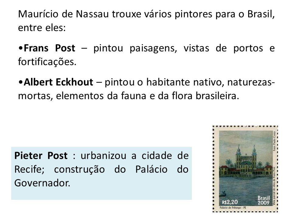 Maurício de Nassau trouxe vários pintores para o Brasil, entre eles: Frans Post – pintou paisagens, vistas de portos e fortificações. Albert Eckhout –