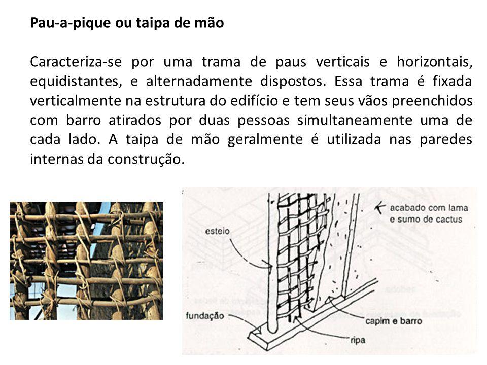 Pau-a-pique ou taipa de mão Caracteriza-se por uma trama de paus verticais e horizontais, equidistantes, e alternadamente dispostos. Essa trama é fixa