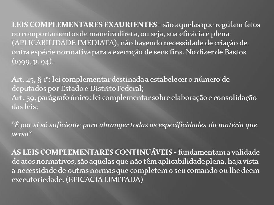 LEIS COMPLEMENTARES EXAURIENTES - são aquelas que regulam fatos ou comportamentos de maneira direta, ou seja, sua eficácia é plena (APLICABILIDADE IME