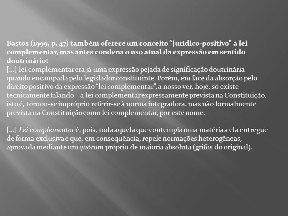 Bastos (1999, p. 47) também oferece um conceito jurídico-positivo à lei complementar, mas antes condena o uso atual da expressão em sentido doutrinári