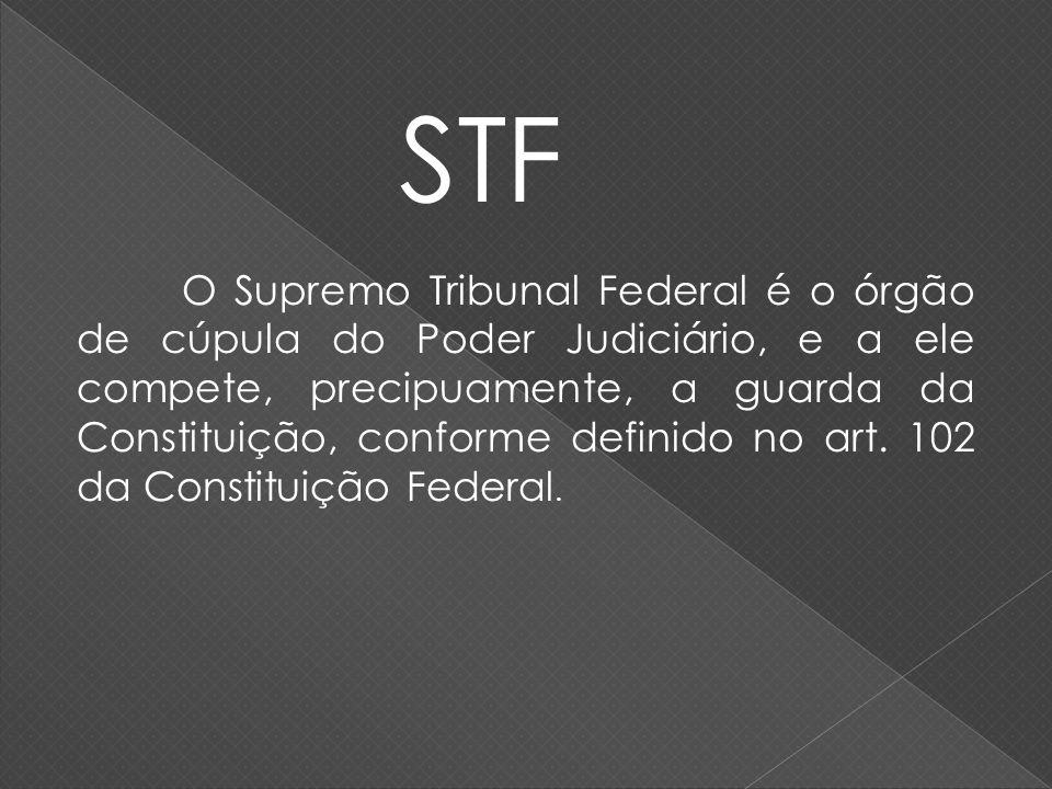 O Supremo Tribunal Federal é o órgão de cúpula do Poder Judiciário, e a ele compete, precipuamente, a guarda da Constituição, conforme definido no art