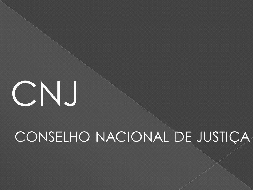 CNJ CONSELHO NACIONAL DE JUSTIÇA