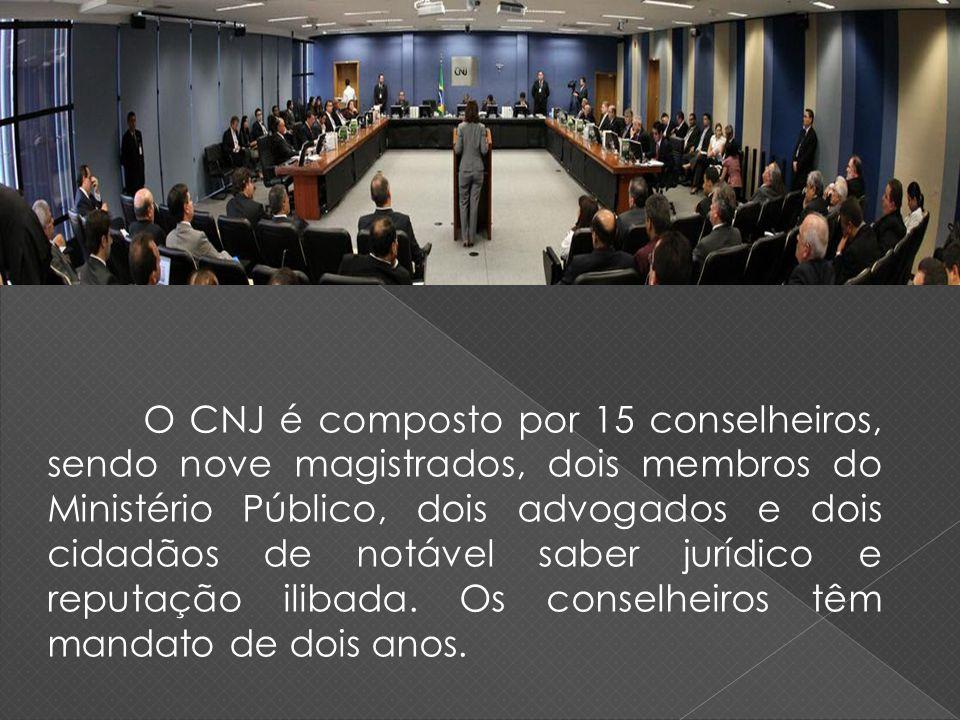 O CNJ é composto por 15 conselheiros, sendo nove magistrados, dois membros do Ministério Público, dois advogados e dois cidadãos de notável saber jurí