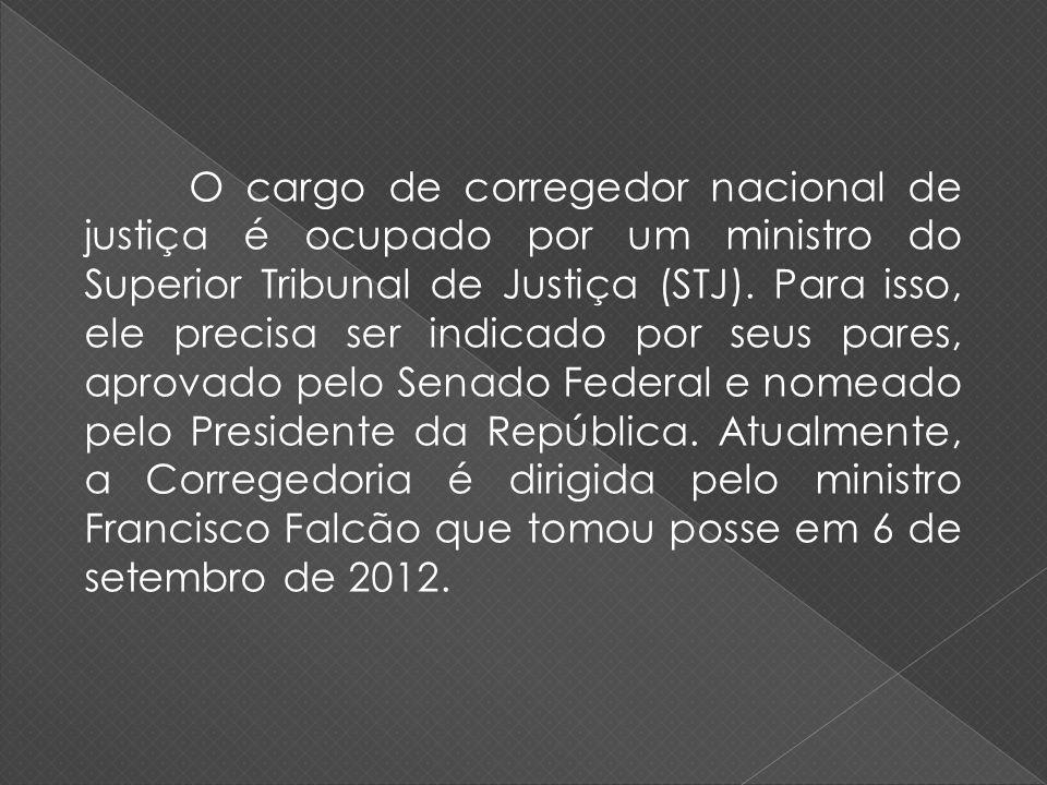 O cargo de corregedor nacional de justiça é ocupado por um ministro do Superior Tribunal de Justiça (STJ). Para isso, ele precisa ser indicado por seu