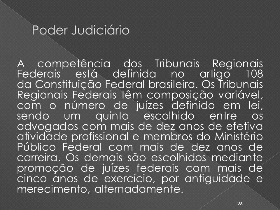 A competência dos Tribunais Regionais Federais está definida no artigo 108 da Constituição Federal brasileira. Os Tribunais Regionais Federais têm com