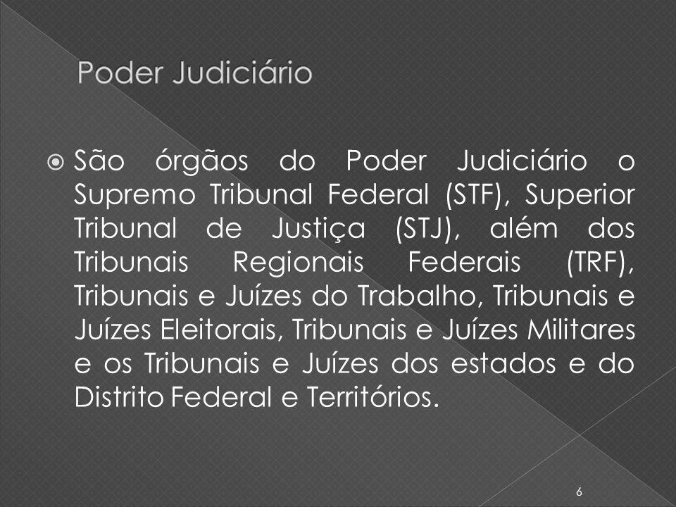 São órgãos do Poder Judiciário o Supremo Tribunal Federal (STF), Superior Tribunal de Justiça (STJ), além dos Tribunais Regionais Federais (TRF), Trib