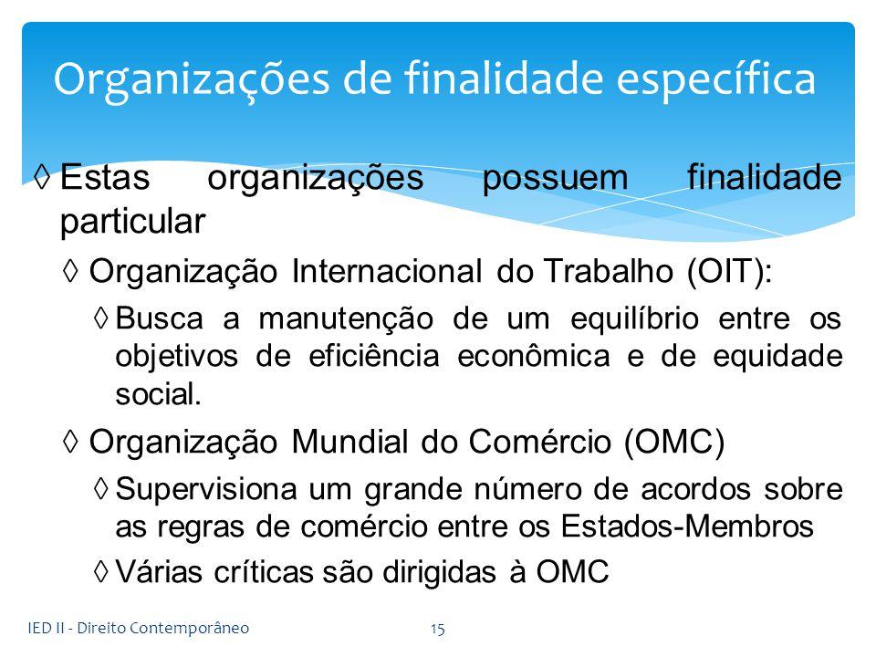 Estas organizações possuem finalidade particular Organização Internacional do Trabalho (OIT): Busca a manutenção de um equilíbrio entre os objetivos d
