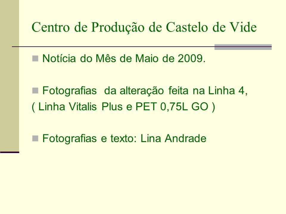 Centro de Produção de Castelo de Vide Notícia do Mês de Maio de 2009. Fotografias da alteração feita na Linha 4, ( Linha Vitalis Plus e PET 0,75L GO )