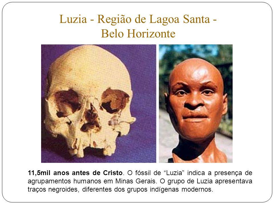 Luzia - Região de Lagoa Santa - Belo Horizonte 11,5mil anos antes de Cristo. O fóssil de Luzia indica a presença de agrupamentos humanos em Minas Gera