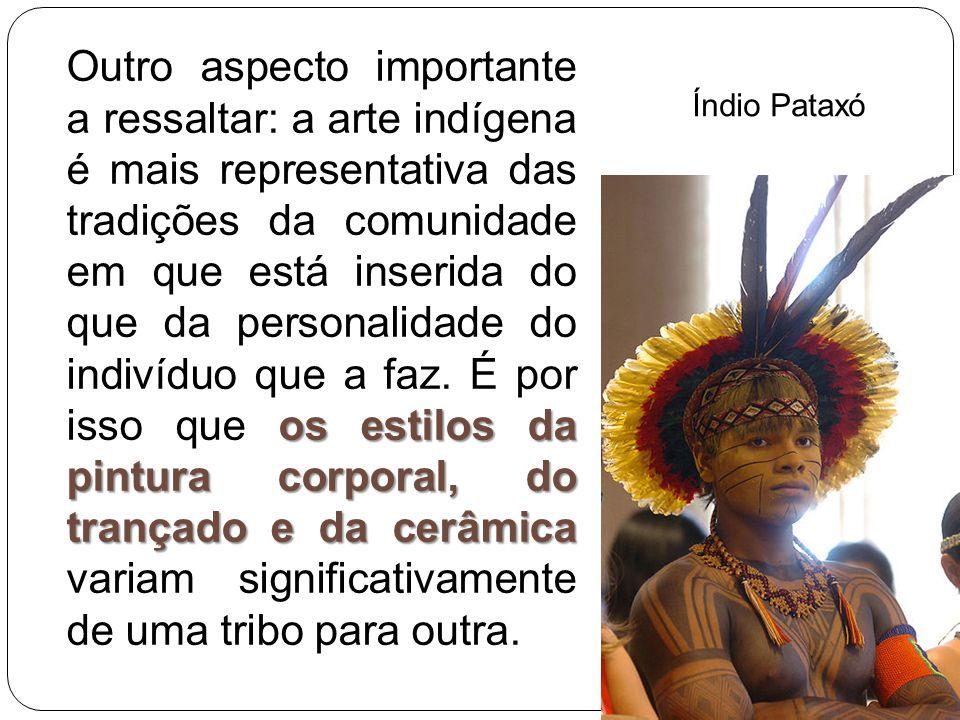 os estilos da pintura corporal, do trançado e da cerâmica Outro aspecto importante a ressaltar: a arte indígena é mais representativa das tradições da
