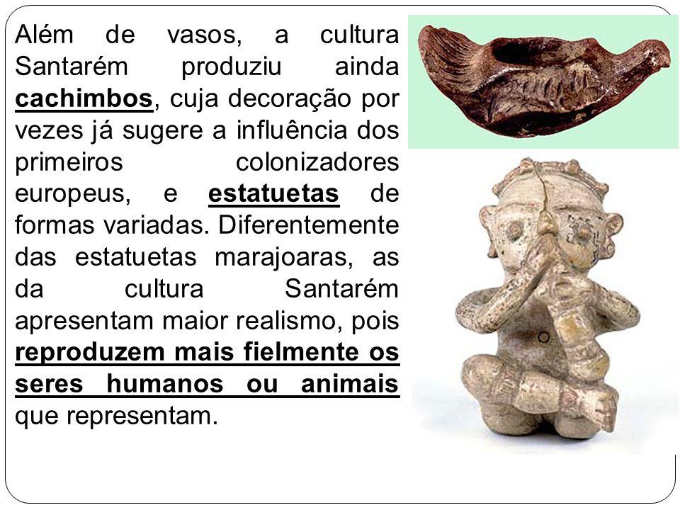 Além de vasos, a cultura Santarém produziu ainda cachimbos, cuja decoração por vezes já sugere a influência dos primeiros colonizadores europeus, e es