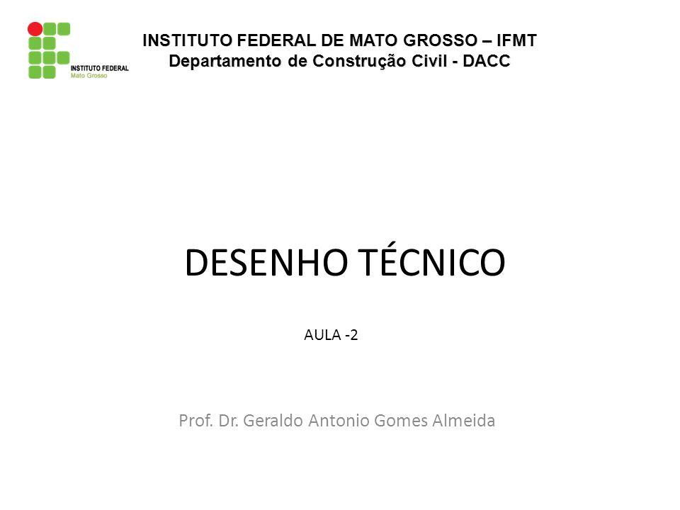 DESENHO TÉCNICO Prof. Dr. Geraldo Antonio Gomes Almeida AULA -2