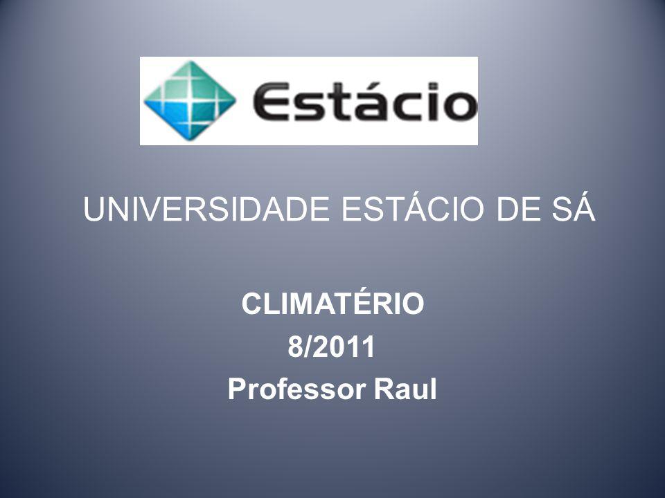 UNIVERSIDADE ESTÁCIO DE SÁ CLIMATÉRIO 8/2011 Professor Raul
